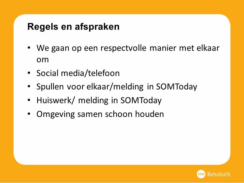 Regels en afspraken We gaan op een respectvolle manier met elkaar om. Social media/telefoon. Spullen voor elkaar/melding in SOMToday.