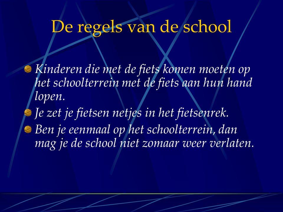 De regels van de school Kinderen die met de fiets komen moeten op het schoolterrein met de fiets aan hun hand lopen.