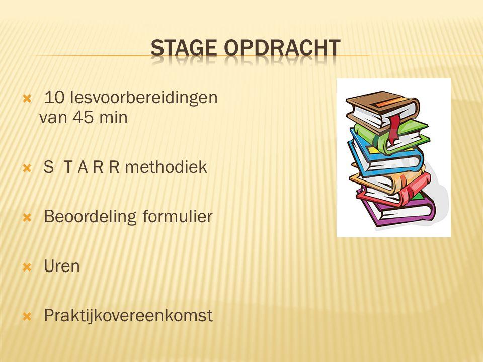Stage opdracht 10 lesvoorbereidingen van 45 min S T A R R methodiek