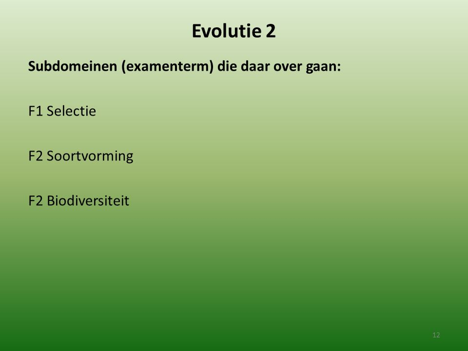 Evolutie 2 Subdomeinen (examenterm) die daar over gaan: F1 Selectie