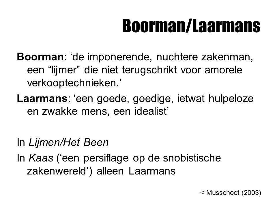 Boorman/Laarmans Boorman: 'de imponerende, nuchtere zakenman, een lijmer die niet terugschrikt voor amorele verkooptechnieken.'