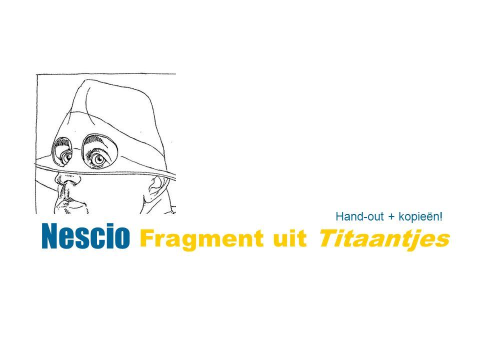 Hand-out + kopieën! Nescio Fragment uit Titaantjes