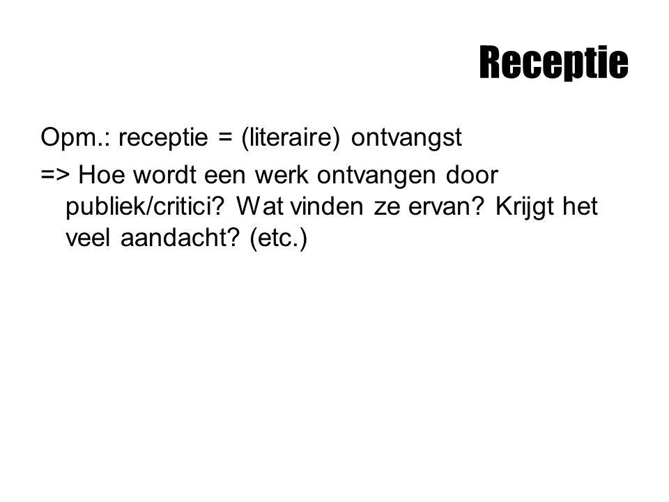 Receptie Opm.: receptie = (literaire) ontvangst