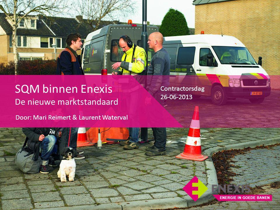 SQM binnen Enexis De nieuwe marktstandaard Contractorsdag 26-06-2013