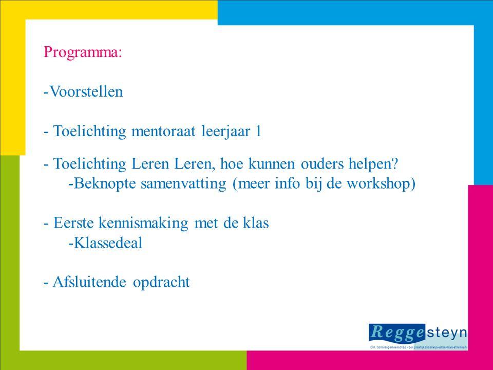Programma: Voorstellen. Toelichting mentoraat leerjaar 1. Toelichting Leren Leren, hoe kunnen ouders helpen