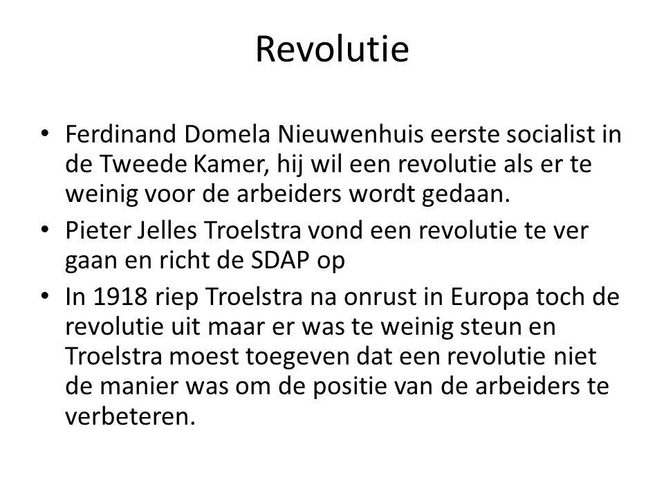 Revolutie Ferdinand Domela Nieuwenhuis eerste socialist in de Tweede Kamer, hij wil een revolutie als er te weinig voor de arbeiders wordt gedaan.