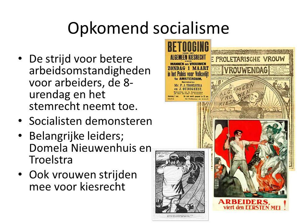 Opkomend socialisme De strijd voor betere arbeidsomstandigheden voor arbeiders, de 8-urendag en het stemrecht neemt toe.