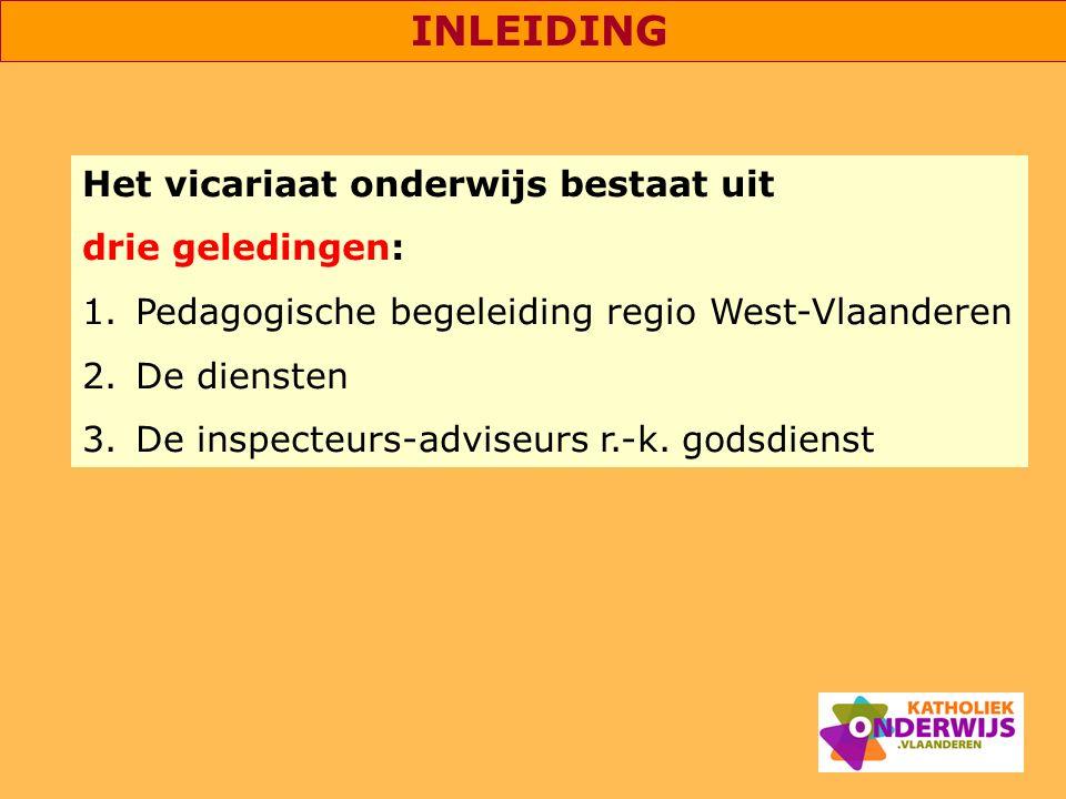 INLEIDING Het vicariaat onderwijs bestaat uit. drie geledingen: Pedagogische begeleiding regio West-Vlaanderen.