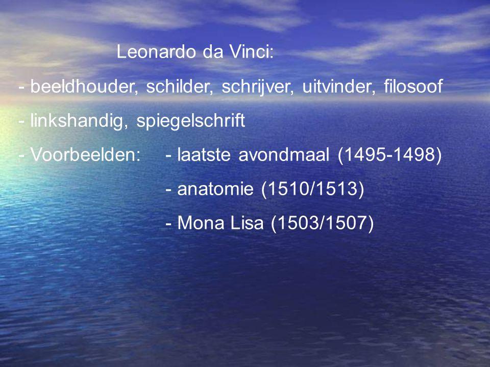 Leonardo da Vinci: beeldhouder, schilder, schrijver, uitvinder, filosoof. - linkshandig, spiegelschrift.