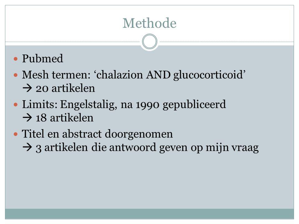 Methode Pubmed. Mesh termen: 'chalazion AND glucocorticoid'  20 artikelen. Limits: Engelstalig, na 1990 gepubliceerd  18 artikelen.