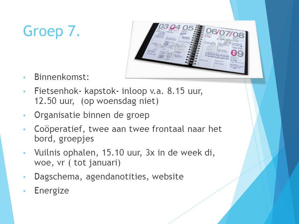 Groep 7. Binnenkomst: Fietsenhok- kapstok- inloop v.a. 8.15 uur, 12.50 uur, (op woensdag niet) Organisatie binnen de groep.