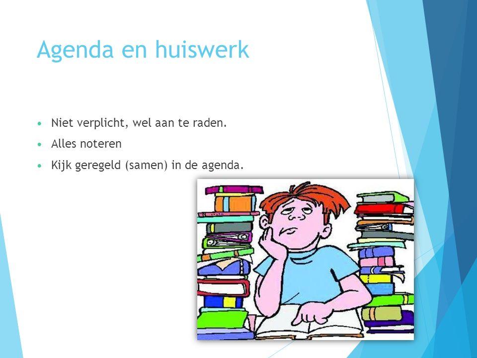 Agenda en huiswerk Niet verplicht, wel aan te raden. Alles noteren