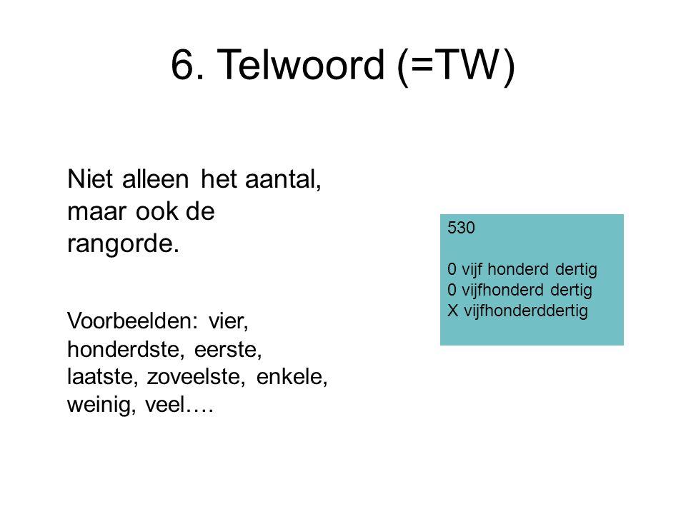 6. Telwoord (=TW) Niet alleen het aantal, maar ook de rangorde.