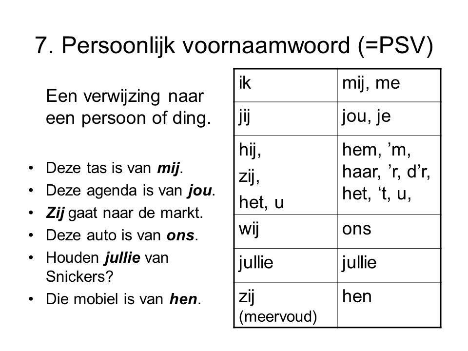 7. Persoonlijk voornaamwoord (=PSV)