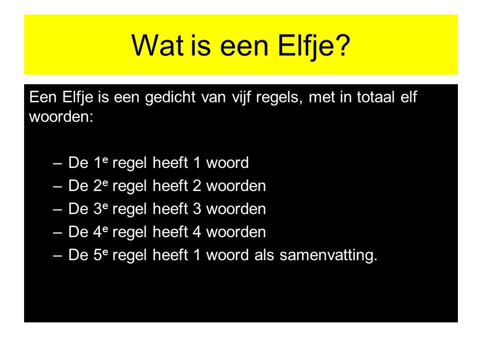 Wat is een Elfje Een Elfje is een gedicht van vijf regels, met in totaal elf woorden: De 1e regel heeft 1 woord.