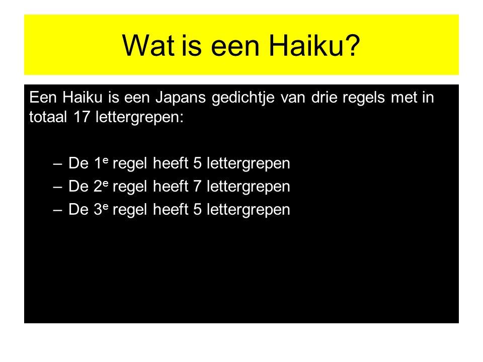 Wat is een Haiku Een Haiku is een Japans gedichtje van drie regels met in totaal 17 lettergrepen: De 1e regel heeft 5 lettergrepen.