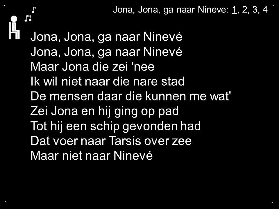 Jona, Jona, ga naar Ninevé Maar Jona die zei nee