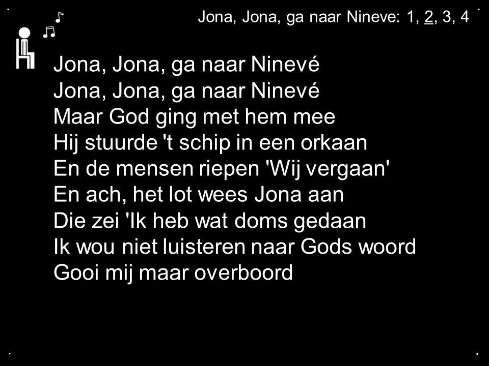 Jona, Jona, ga naar Ninevé Maar God ging met hem mee