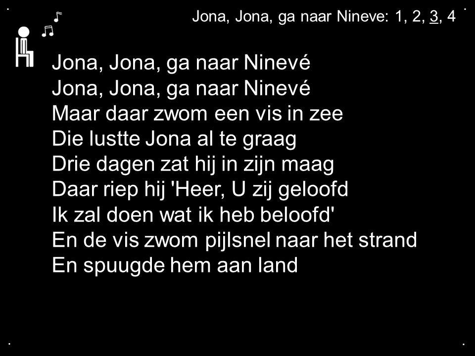 Jona, Jona, ga naar Ninevé Maar daar zwom een vis in zee