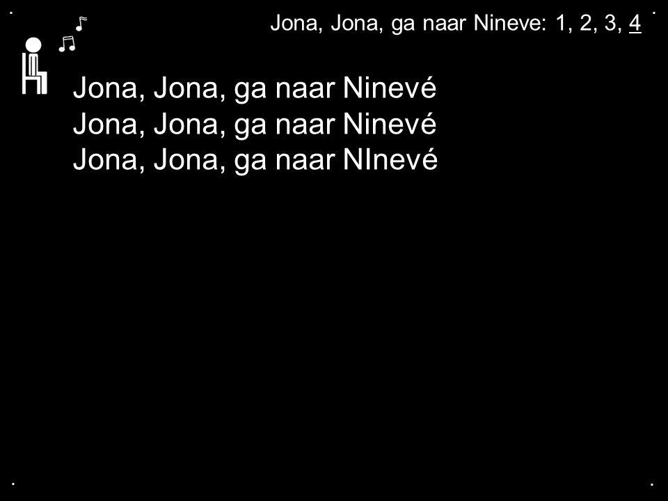 Jona, Jona, ga naar Ninevé Jona, Jona, ga naar NInevé