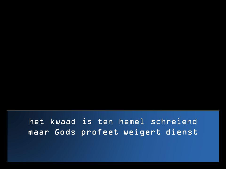 maar Gods profeet weigert dienst