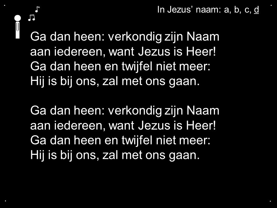 Ga dan heen: verkondig zijn Naam aan iedereen, want Jezus is Heer!
