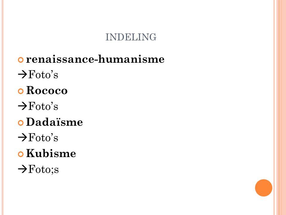 indeling renaissance-humanisme Foto's Rococo Dadaïsme Kubisme Foto;s