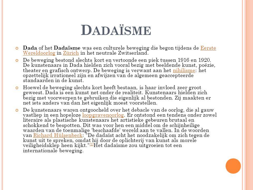 Dadaïsme Dada of het Dadaïsme was een culturele beweging die begon tijdens de Eerste Wereldoorlog in Zürich in het neutrale Zwitserland.