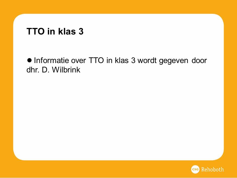TTO in klas 3 Informatie over TTO in klas 3 wordt gegeven door dhr. D. Wilbrink