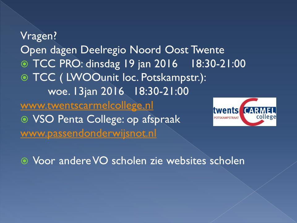Vragen Open dagen Deelregio Noord Oost Twente. TCC PRO: dinsdag 19 jan 2016 18:30-21:00. TCC ( LWOOunit loc. Potskampstr.):
