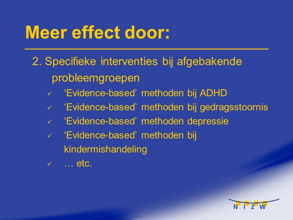 Meer effect door: 2. Specifieke interventies bij afgebakende probleemgroepen. 'Evidence-based' methoden bij ADHD.