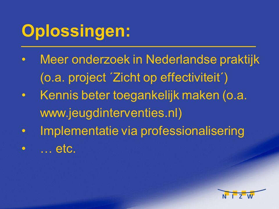 Oplossingen: Meer onderzoek in Nederlandse praktijk (o.a. project ´Zicht op effectiviteit´)