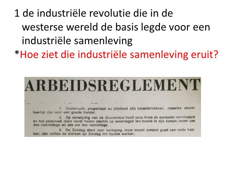 1 de industriële revolutie die in de westerse wereld de basis legde voor een industriële samenleving *Hoe ziet die industriële samenleving eruit