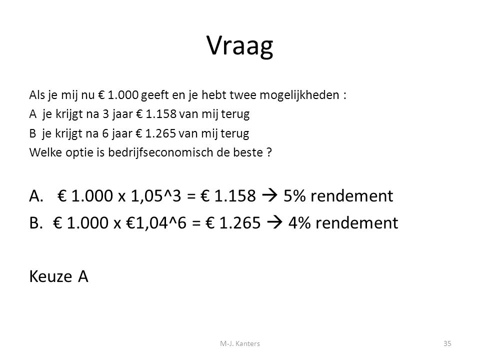Vraag A. € 1.000 x 1,05^3 = € 1.158  5% rendement