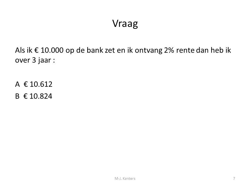 Vraag Als ik € 10.000 op de bank zet en ik ontvang 2% rente dan heb ik over 3 jaar : A € 10.612 B € 10.824