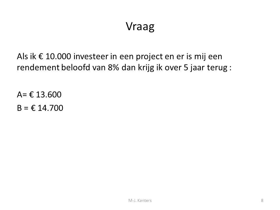 Vraag Als ik € 10.000 investeer in een project en er is mij een rendement beloofd van 8% dan krijg ik over 5 jaar terug : A= € 13.600 B = € 14.700