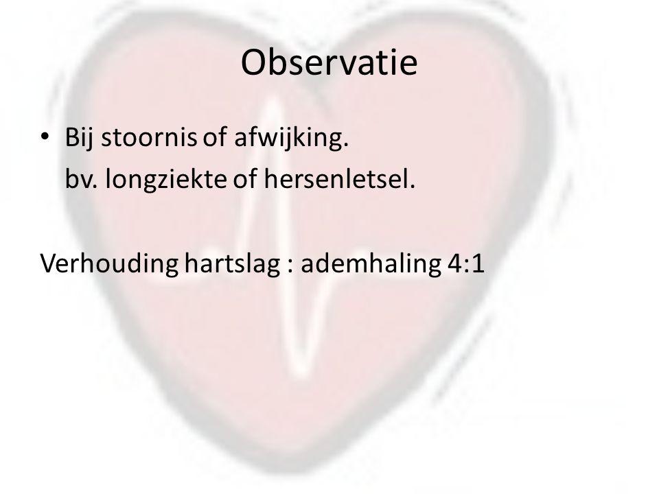 Observatie Bij stoornis of afwijking. bv. longziekte of hersenletsel.