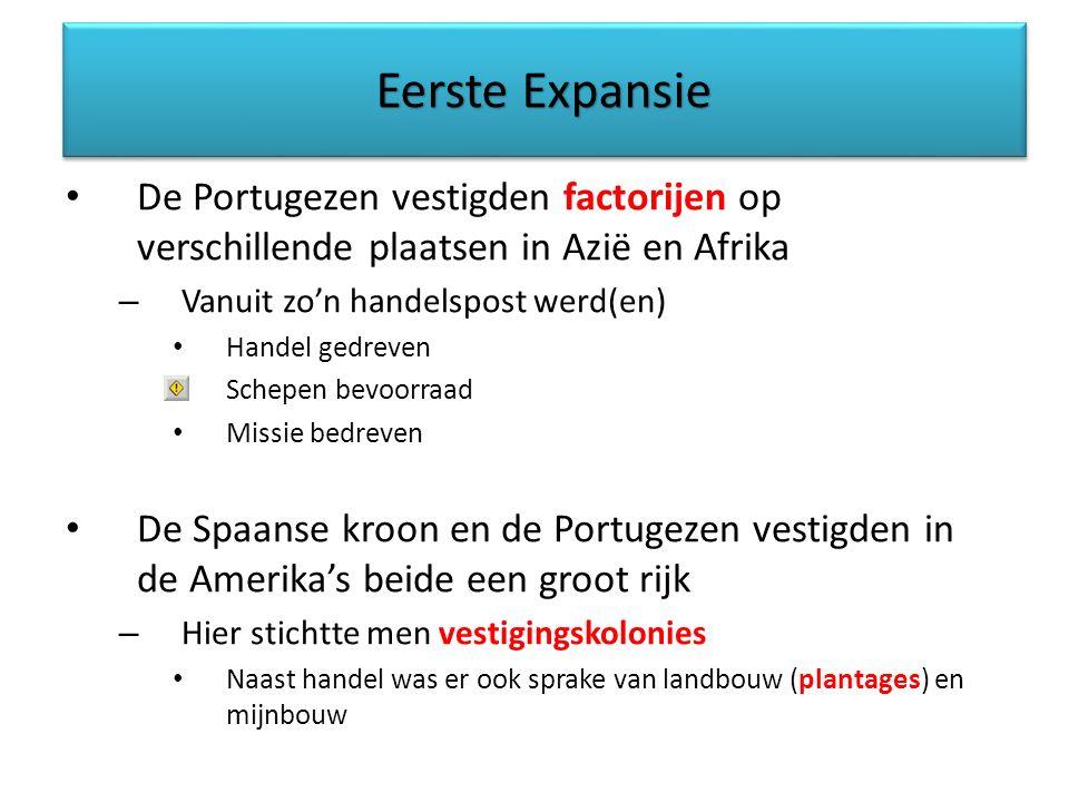 Eerste Expansie De Portugezen vestigden factorijen op verschillende plaatsen in Azië en Afrika. Vanuit zo'n handelspost werd(en)