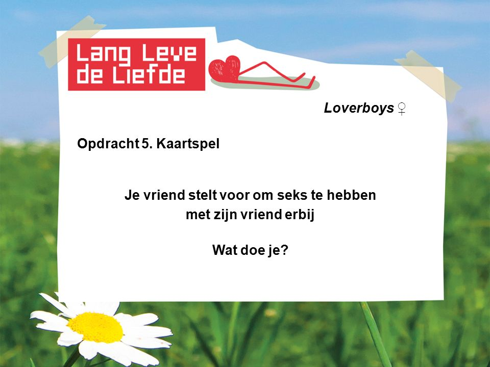 Loverboys ♀ Opdracht 5.