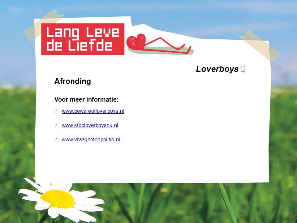 Loverboys ♀ Afronding Voor meer informatie: www.bewareofloverboys.nl