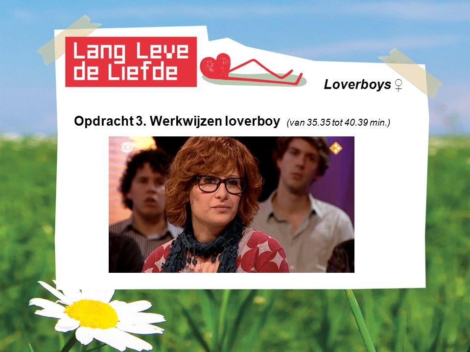 Loverboys ♀ Opdracht 3. Werkwijzen loverboy (van 35.35 tot 40.39 min.)