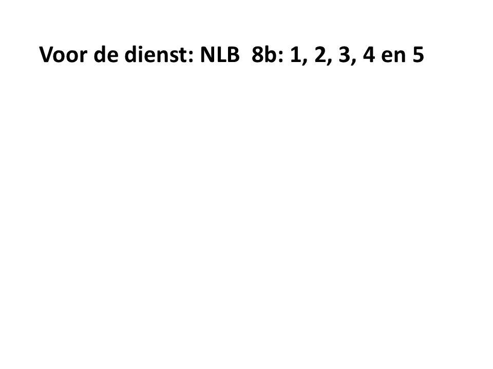Voor de dienst: NLB 8b: 1, 2, 3, 4 en 5