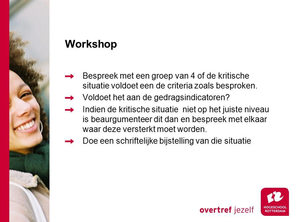 Workshop Bespreek met een groep van 4 of de kritische situatie voldoet een de criteria zoals besproken.