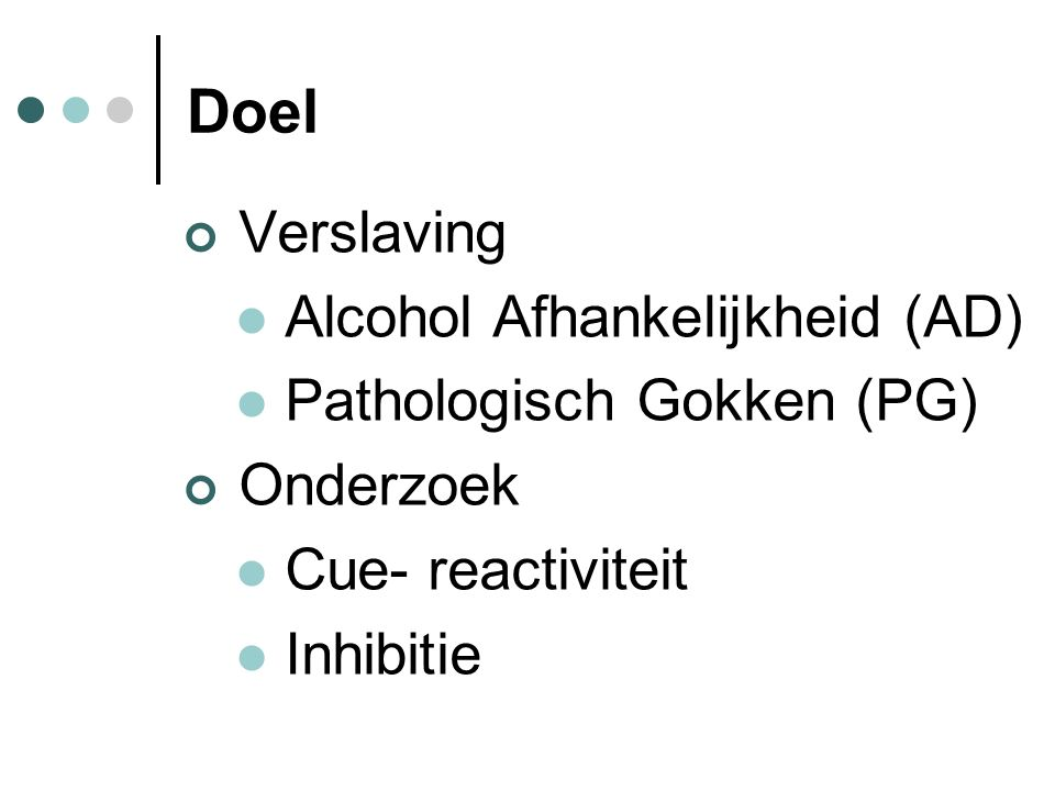 Doel Verslaving Alcohol Afhankelijkheid (AD) Pathologisch Gokken (PG)