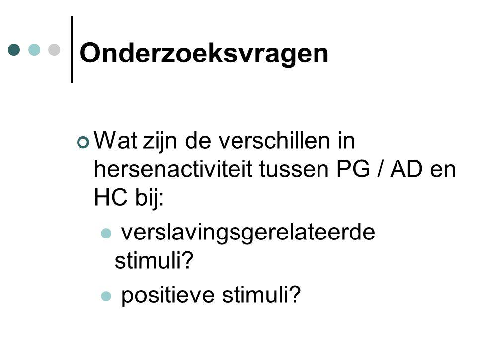 Onderzoeksvragen Wat zijn de verschillen in hersenactiviteit tussen PG / AD en HC bij: verslavingsgerelateerde stimuli