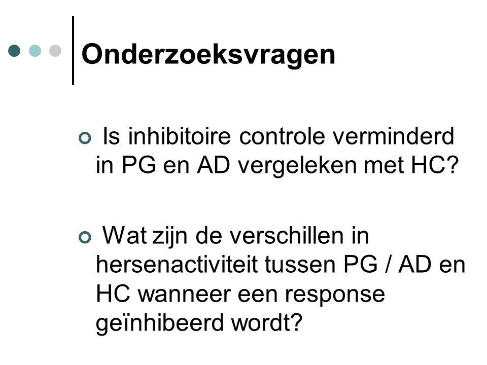 Onderzoeksvragen Is inhibitoire controle verminderd in PG en AD vergeleken met HC