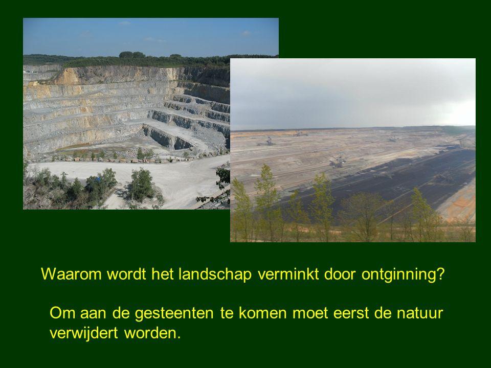 Waarom wordt het landschap verminkt door ontginning