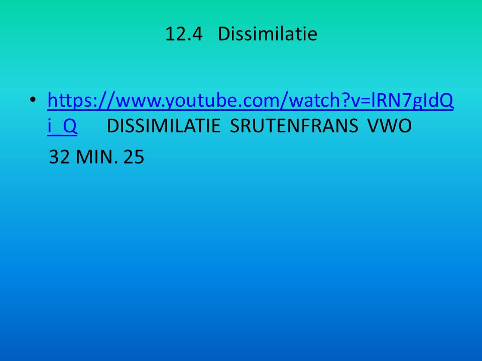 12.4 Dissimilatie https://www.youtube.com/watch v=lRN7gIdQi_Q DISSIMILATIE SRUTENFRANS VWO.