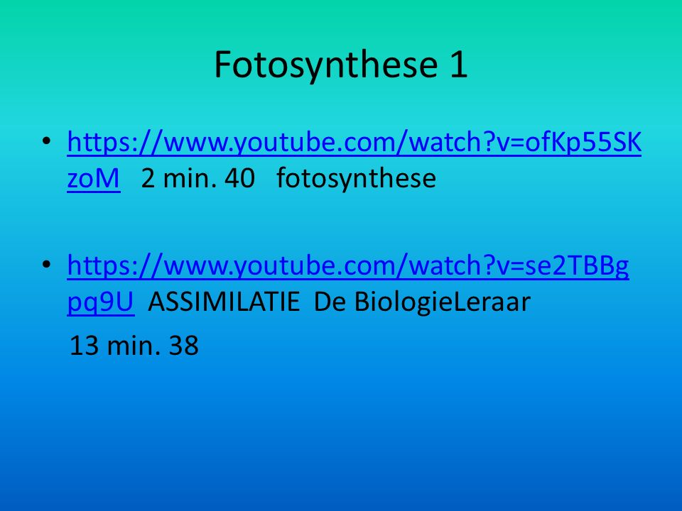 Fotosynthese 1 https://www.youtube.com/watch v=ofKp55SKzoM 2 min. 40 fotosynthese.