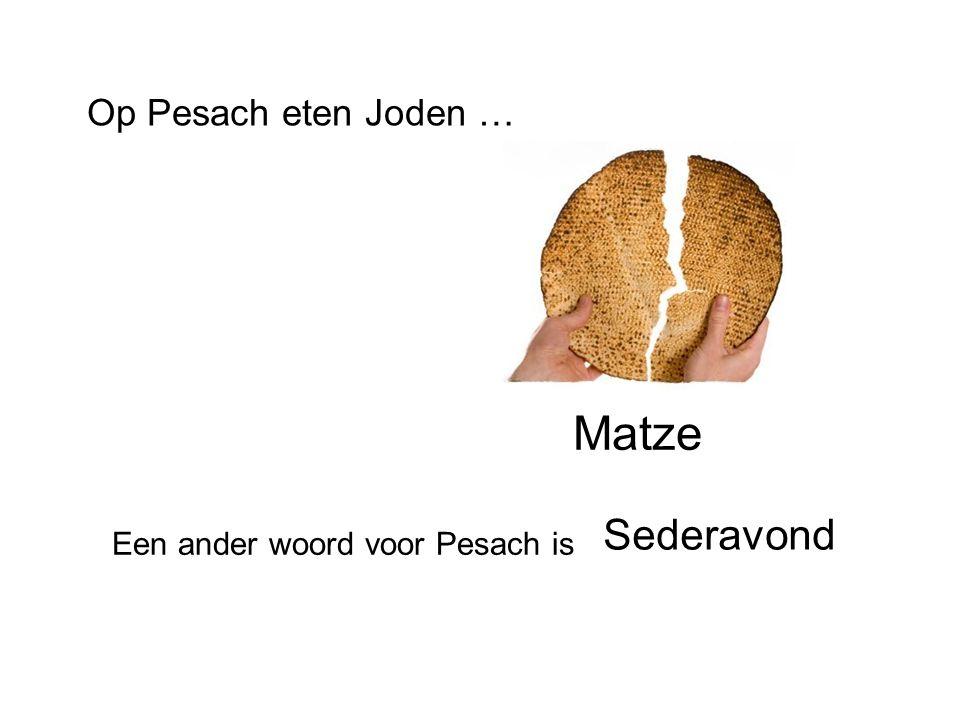 Op Pesach eten Joden … Matze Sederavond Een ander woord voor Pesach is